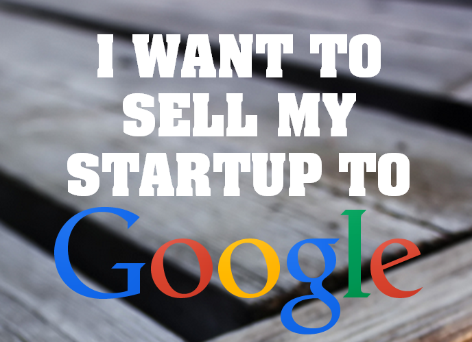 I want my Startup to be acquired by Google. Is it an appropriate Goal for Entrepreneurs?