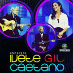 Especial Tv Globo – Ivete, Gil & Caetano 2011
