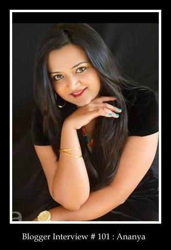 Blogger Interview # 101 : Ananya
