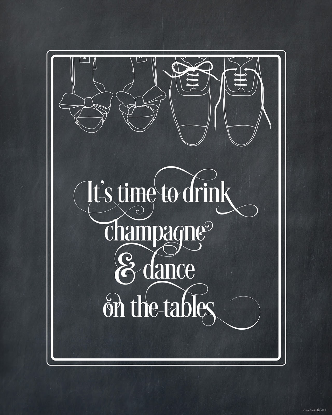 It's time to drink champagne and dance on the table | free printable for poster from Lorrie Everitt Studio