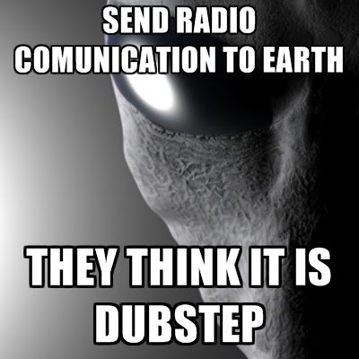 Poor Aliens - Send Radio Communication To Earth - They Think It Is Dubstep