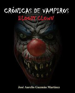 """""""Crónicas de Vampiros: Bloody Clown"""", de José Aurelio Guzmán Martínez."""