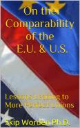 On the Comparability of the E.U. & U.S.: Lessons Leading to More Perfect Unions