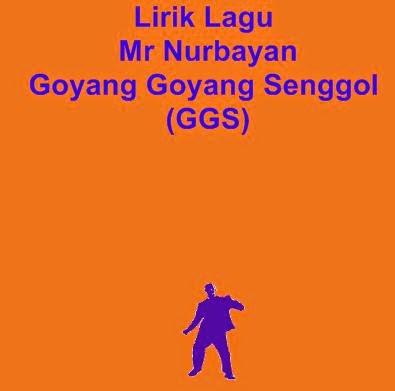 Lirik Lagu Mr Nurbayan - Goyang Goyang Senggol (GGS)