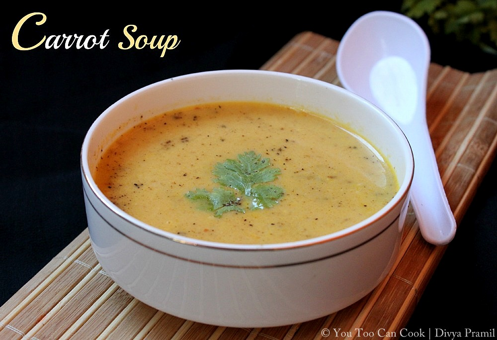Carrot Soup | Carrot Milk Soup | Creamy Soup Recipes | You Too Can ...