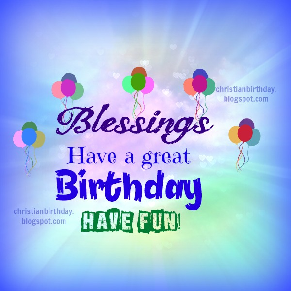 Blessings on your Birthday, I wish you the best. Nice christian card God bless you, free image with meanful christian quotes by Mery Bracho.