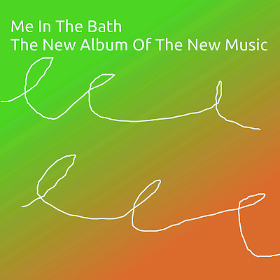 Me In The Bath - The New Album Of The New Music (2011)
