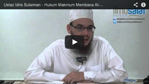 Ustaz Idris Sulaiman – Hukum Makmum Membaca Al-Fatihah dalam Solat