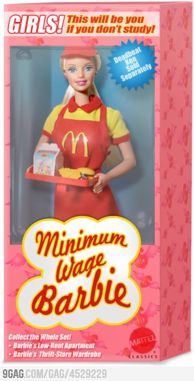 Minimum wage Barbie. This will be you if you don't study!
