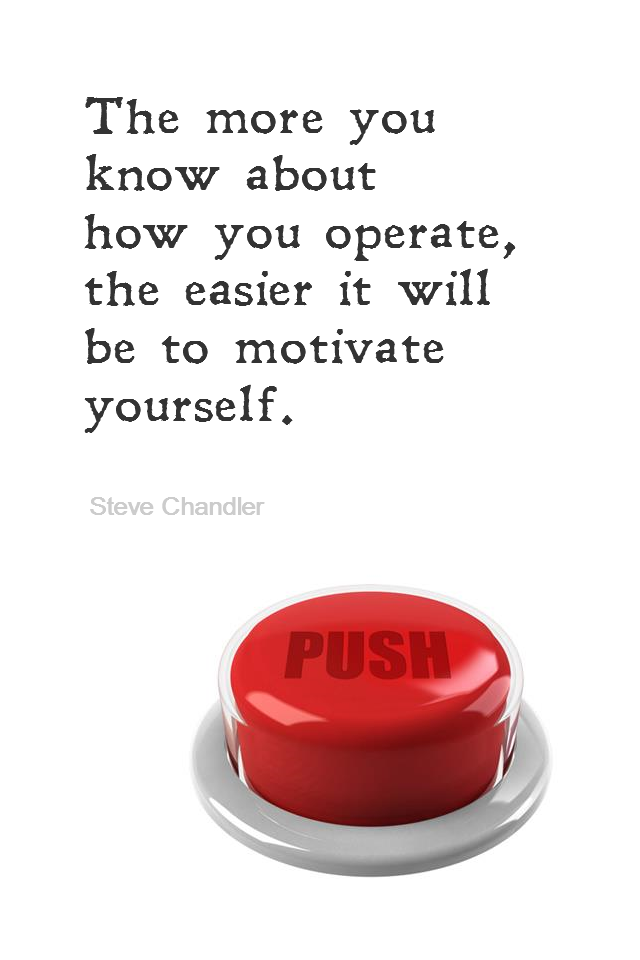 visual quote - image quotation for MOTIVATION - The more you know about how you operate, the easier it will be to motivate yourself. - Steve Chandler