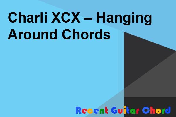 Charli XCX – Hanging Around Chords