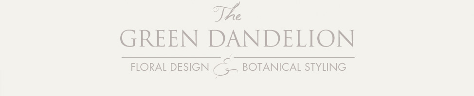 The Green Dandelion // Floral Design & Botanical Styling
