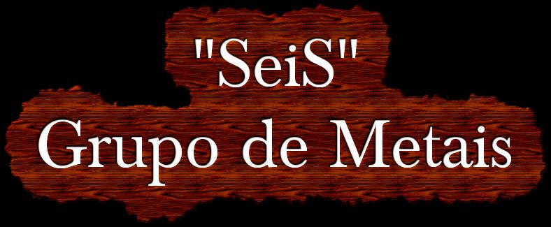 """Grupo de Metais """"SeiS"""""""
