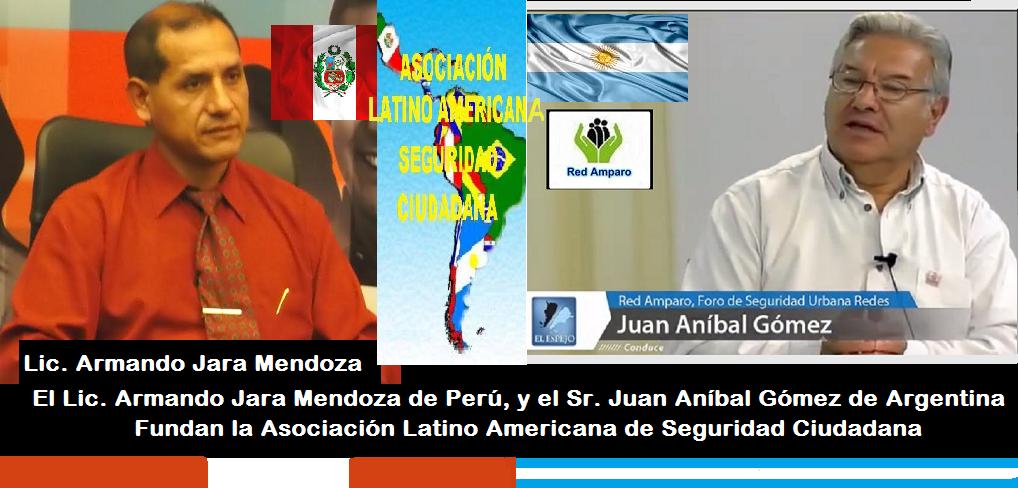 Fundar junto a Armando jara de Perú La Asociación latino Americana de Seguridad Ciudadana