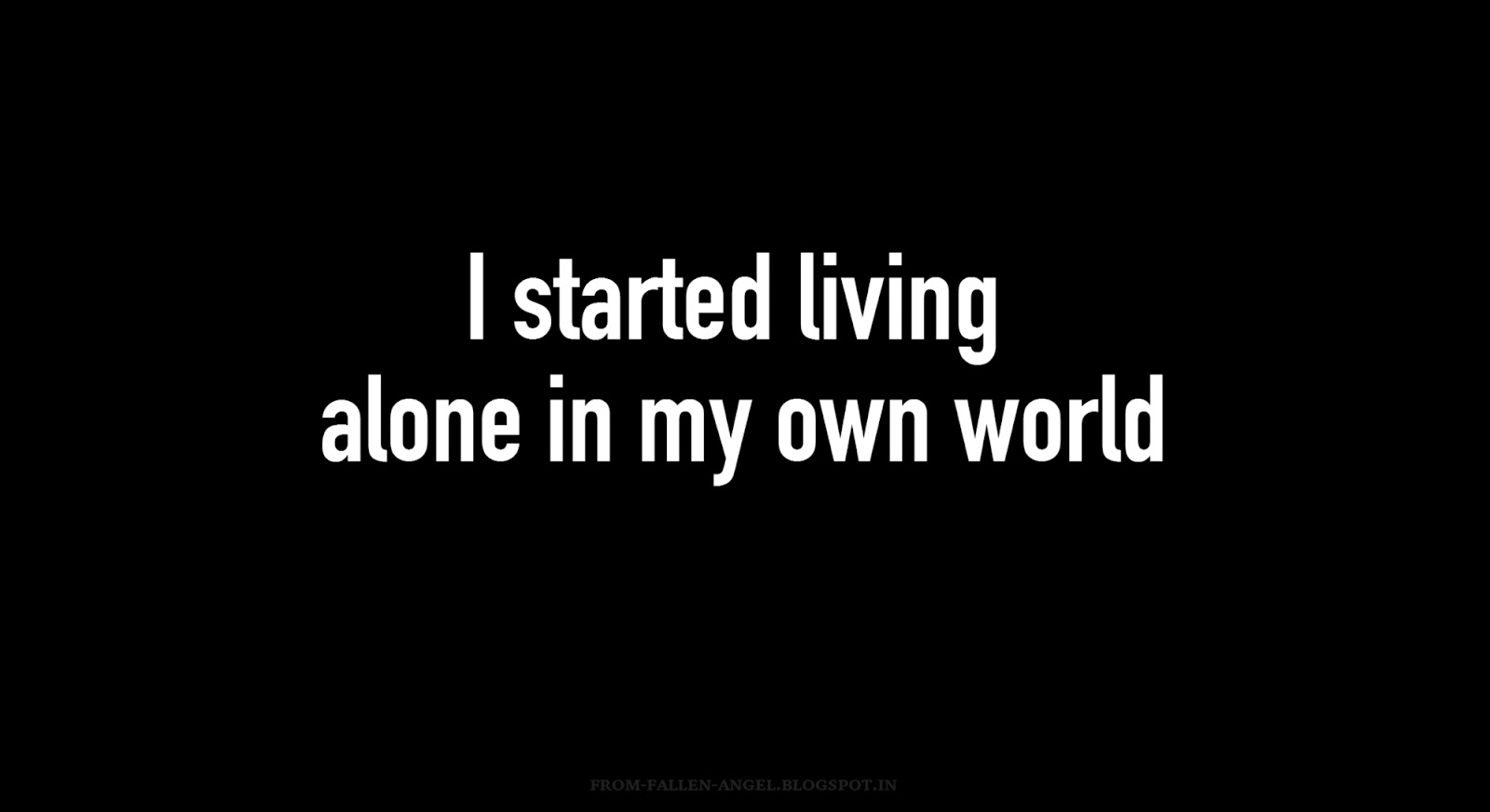 I started living alone in my own world