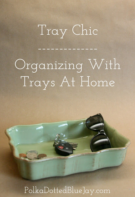 Tray Chic - Decorating and Organizing With Trays At Home #homedecor #trays #organization #tidyhome