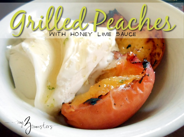 Grilled Peaches with Honey Lime sauce -- recipe at my3monsters.com