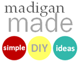 Madigan Made { simple DIY ideas }