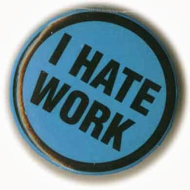 I HATE WORK