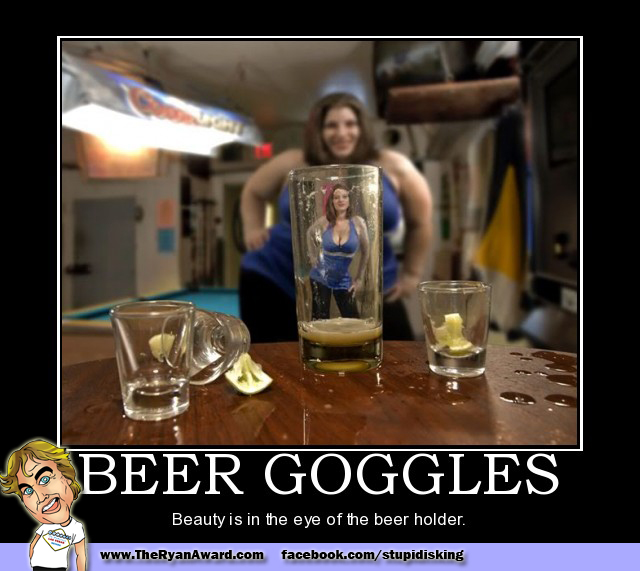 Beer Googles - Beauty is in the eye of the beer holder