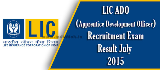 LIC ADO Result 2015 Life Insurance Corporation of India Apprentice Development Officer ADO Recruitment Exam Results with Cut Off Mark & Merit List / Selection List Zone / Division Wise PDF July August www.licindia.in
