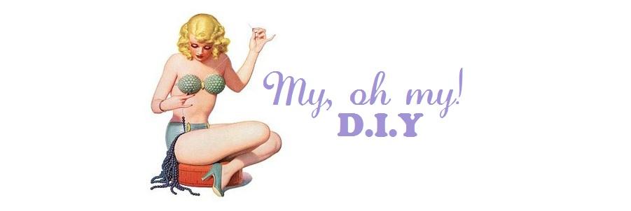 My, oh my! D.I.Y.