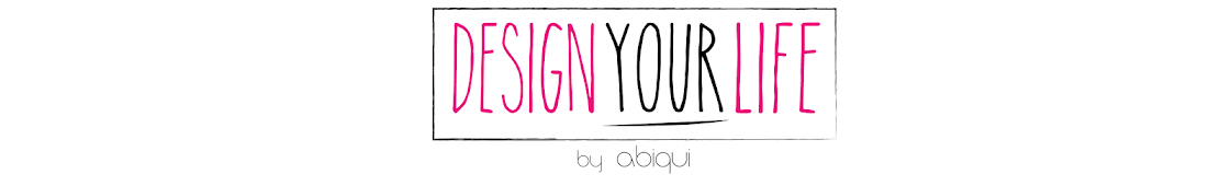 Design your life by abiqui