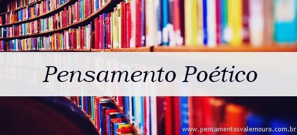 poesia, pensamentos, poemas, literatura, pensamentos valem ouro