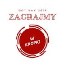 ZAGRAJMY W KROPKĘ, CZYLI DOT DAY 2019