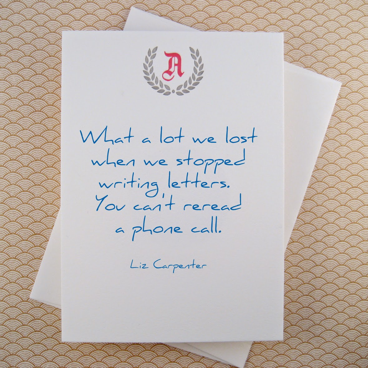 What a lot we lost  when we stopped  writing letters.  You can't reread  a phone call.  Liz Carpenter