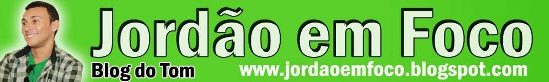 Jordão em Foco .:. Blog do Tom