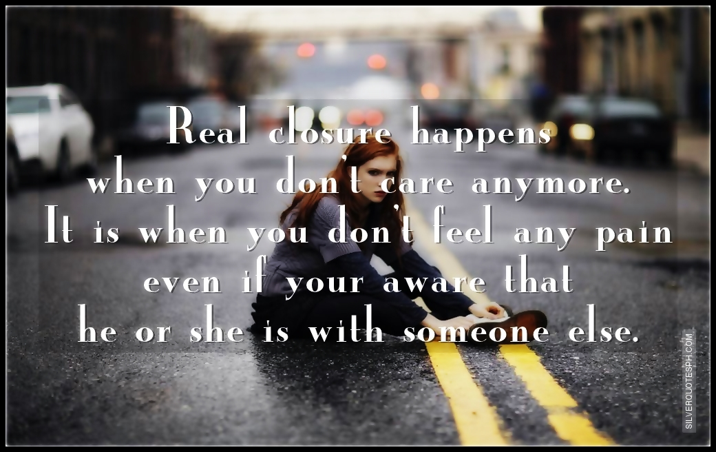 Real Closure Happens When You Dont Care Anymore - SILVER QUOTES
