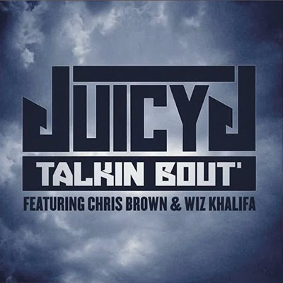 Juicy J - Talkin' Bout (ft. Chris Brown & Wiz Khalifa)