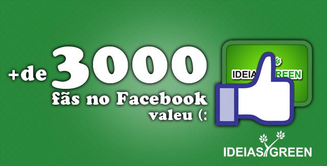 Ideias Green completa mais de 3.000 fãs no Facebook