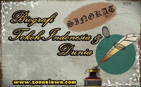Biografi Singkat Tokoh Indonesia & Dunia | www.zonasiswa.com
