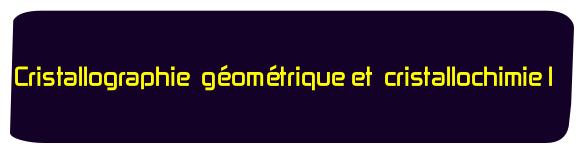 Cristallographie geometrique et cristallochimie I smc s4