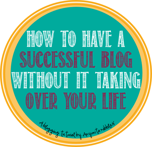 Anyonita Nibbles shares 9 tips for having a successful blog without it taking over your life