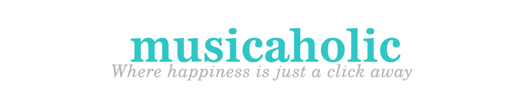 Musicaholic - where happiness is just a click away...