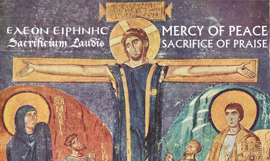 Ἔλεον εἰρήνης, Sacrificium laudis: Mercy of Peace, Sacrifice of Praise