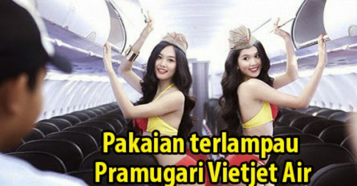 GEMPAR 7 Gambar Pakaian Pramugari Vietjet Air yang HOT terlampau