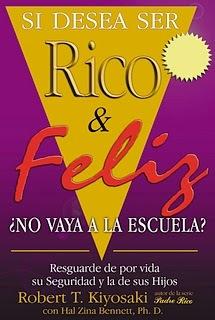 Si desea Ser Rico y Feliz ¿No vaya a la escuela? (Robert Kiyosaki)