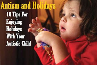 Autism and Holidays - 10 Tips For Enjoying Holidays With Your Autistic Child