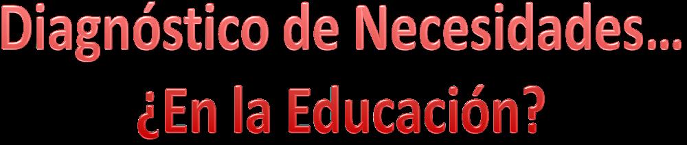 Diagnóstico de Necesidades..  ¿En la Educación?