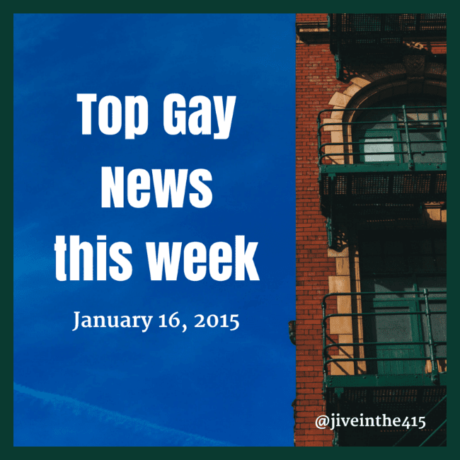 "An image that says ""The top gay LGBT news story links for the week of January 16th, 2015."""