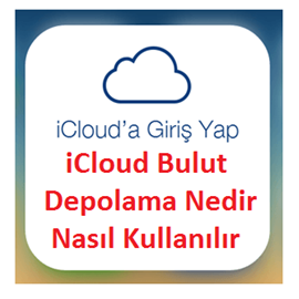 iCloud Bulut Depolama Nedir Nasıl Kullanılır