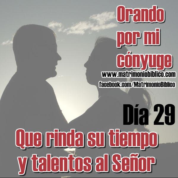 Orando por mi cónyuge dia 29 Que rinda su tiempo y talentos al Señor