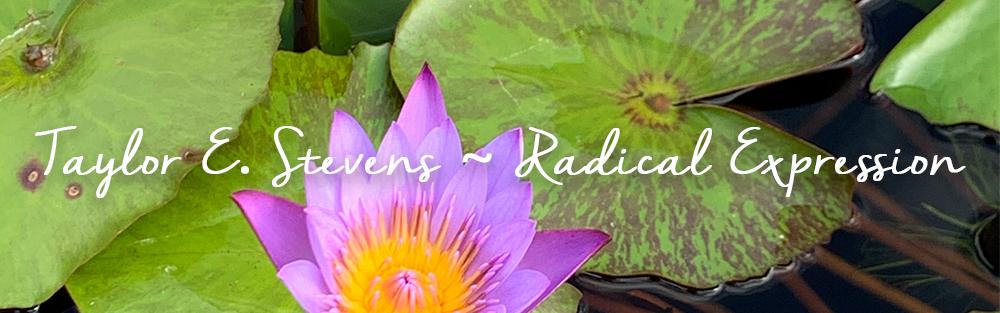 Taylor E. Stevens ~ Radical Expression