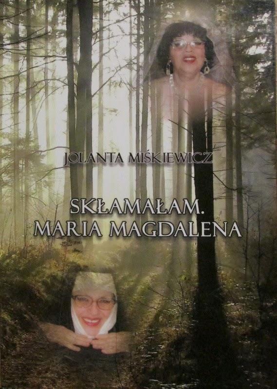 """""""Skłamałam. Maria Magdalena"""" - Jolanta Miśkiewicz"""