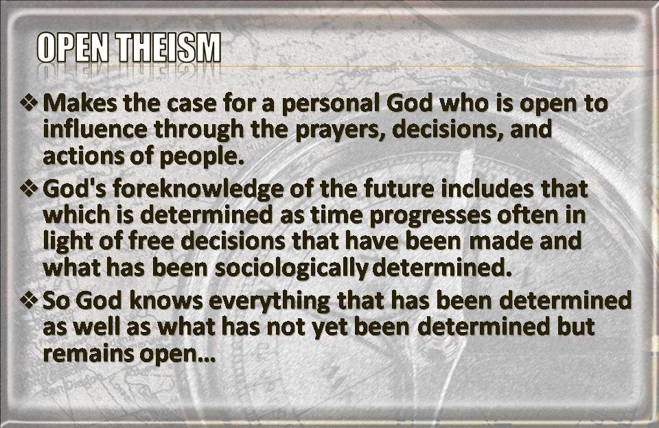 open theism This is the first in a series of articles that will examine various doctrinal and societal challenges the evangelical church must face early in the 21st century today we will look at the doctrine of open theism future articles will examine the emerging church, ecumenism, postmodernism, and a variety of other.