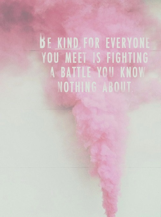 be kind for everyone you meet is fighting a battle you know nothing about, quote, inspirational